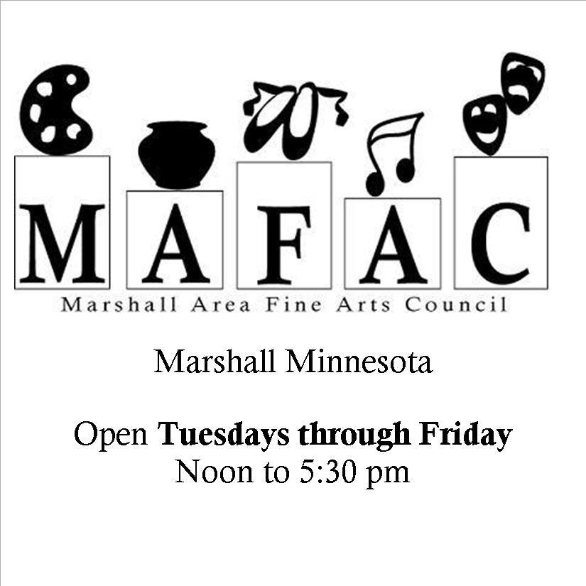 MAFAC logo. Marshall Area Fine Arts Council. Marshall, Minnesota. Open Tuesday through Friday, Noon to 5:30 pm.