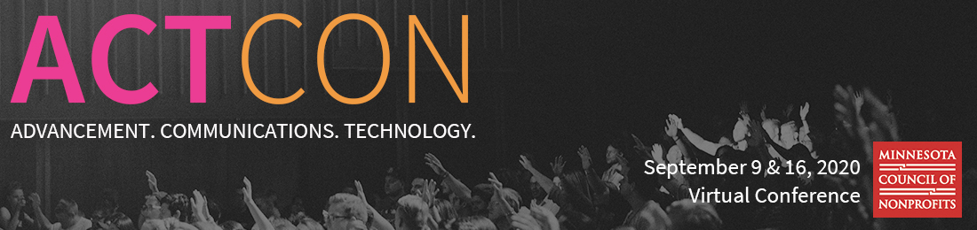 Text: ACTCON. Advancement. Communications. Technology. September 9&16, 2020. Virtual Conference. Has Minnesota Council of Nonprofits logo. The pictures is black and white of a large crowd listening to a speaker.
