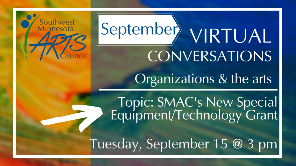 September Virtual Conversations for Organizations & the Arts. Topic: SMAC's new grant, Going Virtual: Special Equipment/Technology Grant. Tuesday, September 15, 3 pm.