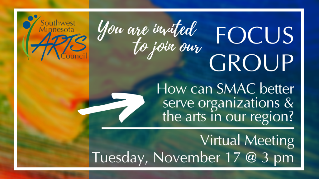 You are invited to join our FOCUS GROUP. How can SMAC better serve organizations dealing with the arts in our region? Virtual meeting, Tuesday, November 17, 3 pm.