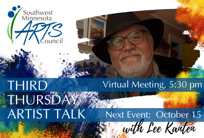Third Thursday Artist Talk Virtual Meeting. Next Event Thursday October 15 at 5:30 pm with Lee Kanten.