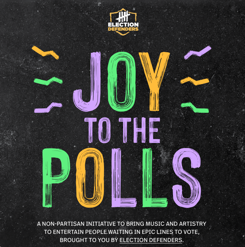 Election Defenders: Joy to the Polls. A non-partisan initiative to bring music and artistry to entertain people waiting in epic lines to vote, brought to you by Election Defenders.