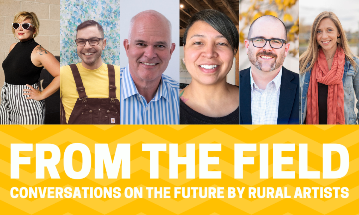 From the Field: Conversations on the Future from Rural Artists. Headshots of 6 people.