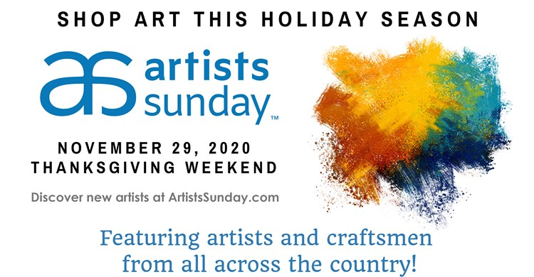 Shop Art this Holiday Season: Artists Sunday. November 29, 2020, Thanksgiving Weekend. Discover new artists at ArtistsSunday.com. Featuring artists and craftsmen from all across the country!