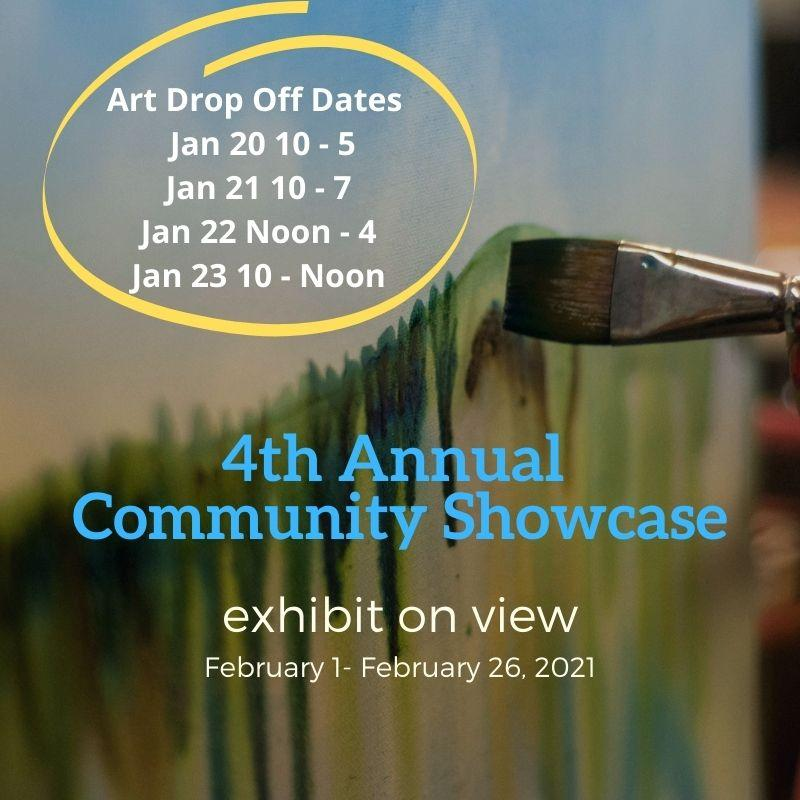 Art Drop off Dates: Jan 20 10-5, Jan 21 10-7, Jan 22 Noon-4, Jan 23 10-Noon. 4th Annual Community Showcase, exhibit on view February 1-February 26, 2021