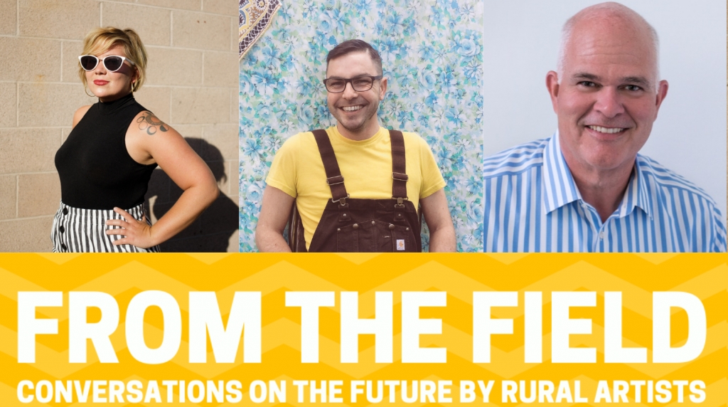 From the Field: Conversations on the future by rural artists.
