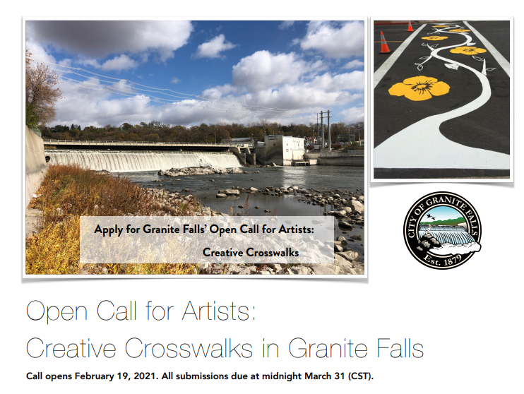 Apply for Granite Falls' Open Call for Artists: Creative Crosswalks. Call opens February 19, 2021. All submissions due at midnight March 31 (CST). Images: Photo of Granite Falls River, a logo for City of Granite Falls Est. 1879 (drawn small waterfall from river), and a yellow and white painted flower pattern on a crosswalk.