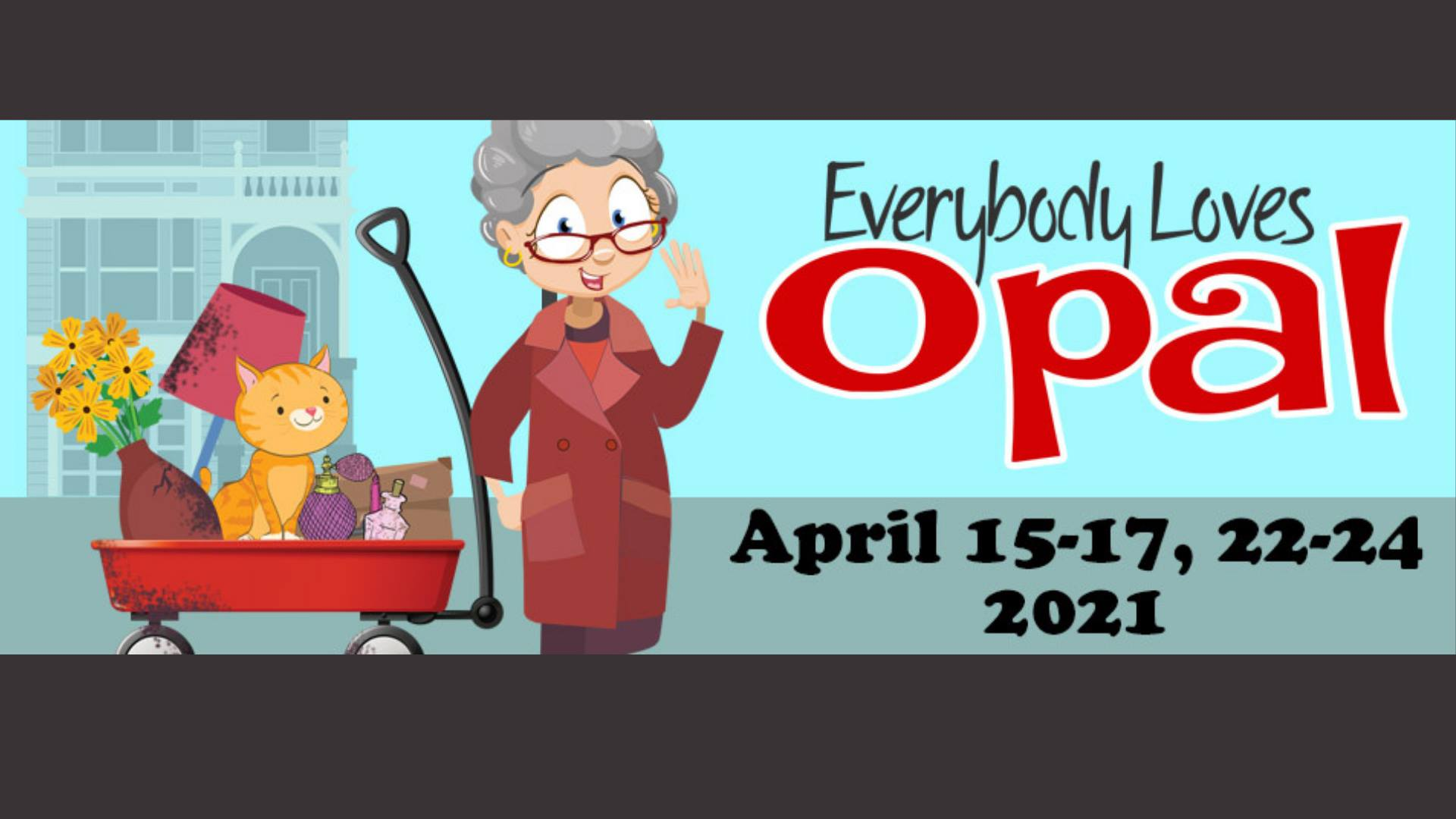 Everybody Loves Opal. April 15-17