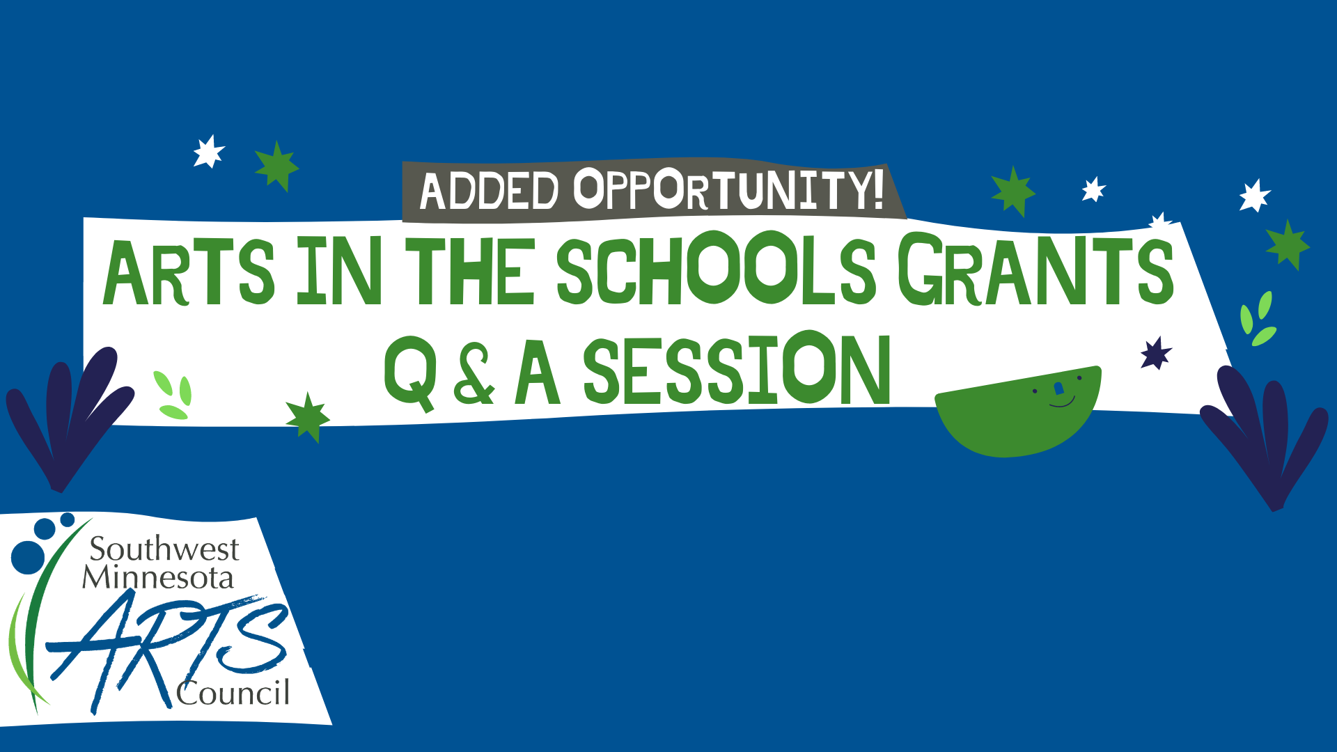 Added Opportunity. Arts in the Schools Grants Q & A Session. Southwest Minnesota Arts Council.