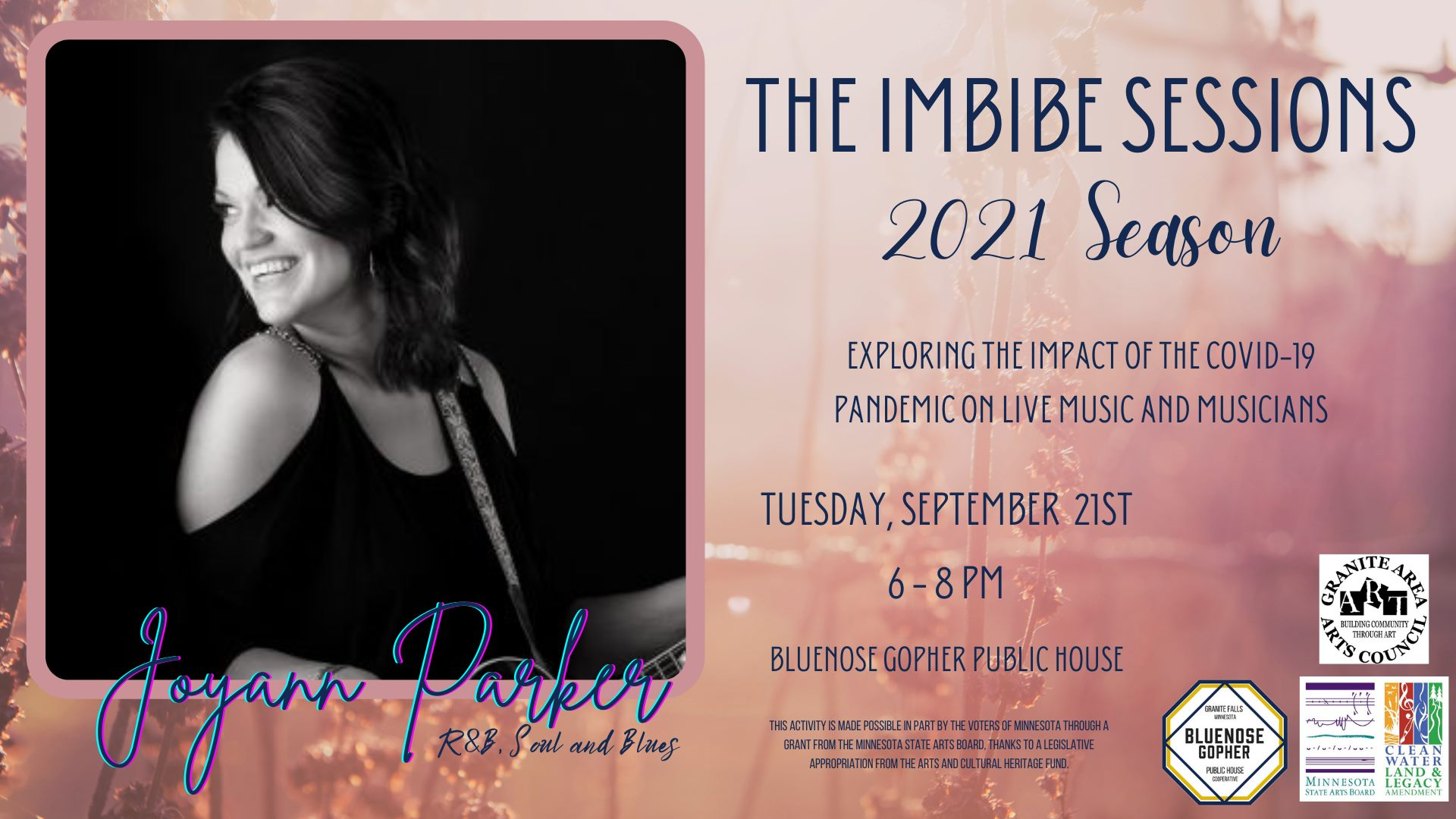The Imbibe Sessions 2021 Season: Exploring the Impact of the COVID-19 Pandemic on live music and musicians. Tuesday, September 21st, 6-8 pm, Bluenose Gopher Public House. Joyann Parker, R&B Soul and Blues. The Imbibe Sessions are made possible in part by the voters of Minnesota through a grant from the Minnesota State Arts Board thanks to a legislative appropriation from the arts and cultural heritage fund.