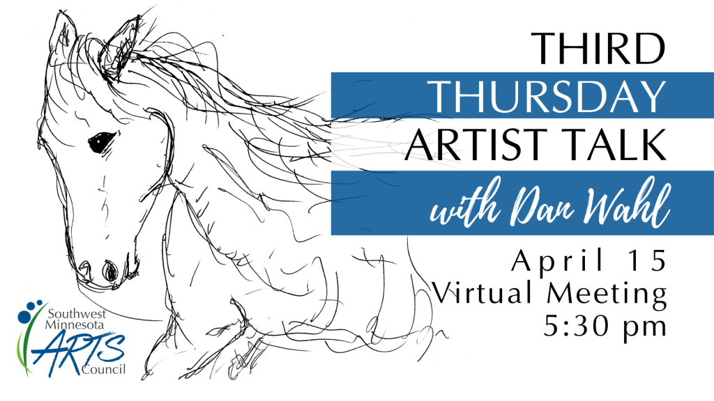 Black and white line sketch of a horse head, neck/shoulder. SMAC logo in lower left corner, text on right of image: Third Thursday Artist Talk with Dan Wahl. April 15, Virtual Meeting, 5:30 pm.