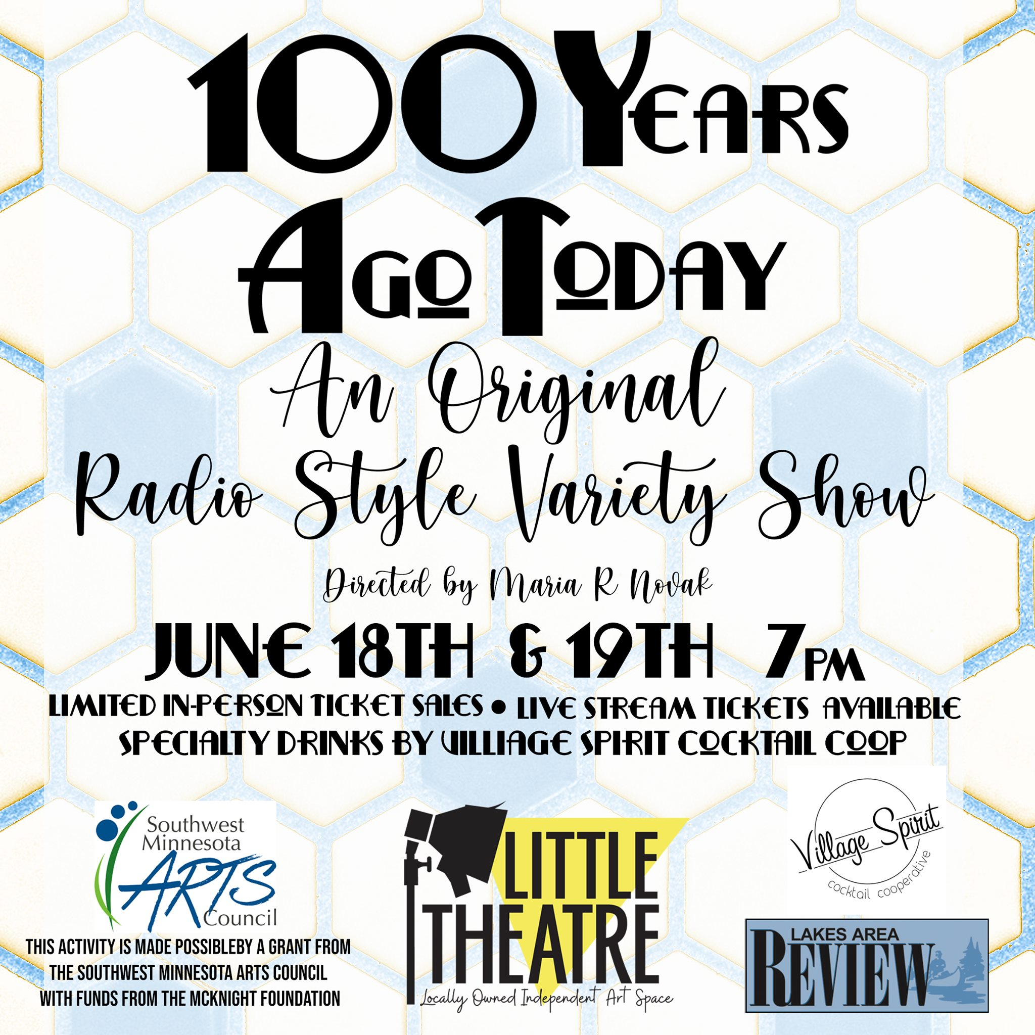 100 Years Ago Today. An original Radio Style Variety Show. Directed by Maria Novak. June 18th & 19th, 7 pm. Limited in-person ticket sales. Live stream tickets available. Specialty drinks by Village Spirit Cocktail Coop. Southwest Minnesota Arts Council. This activity is made possible by ta grant from the Southwest Minnesota Arts Council with funds from the McKnight Foundation. Little Theatre: Locally owned Independent Art Space. Lakes Area Review.
