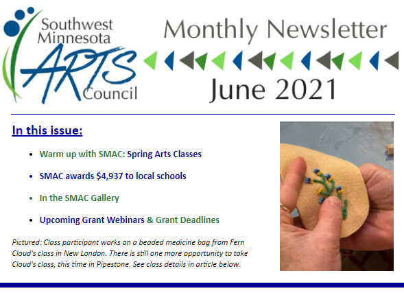 Southwest Minnesota Arts Council Monthly Newsletter June 2021. In this Issue: Warm up with SMAC: Spring Arts Classes, SMAC awards $4,937 to local schools, In the SMAC Gallery, Upcoming Grant Webinars & Grant Deadlines.