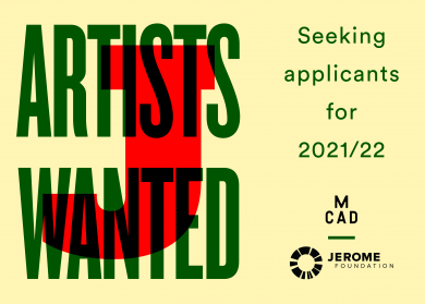 ARTISTS WANTED. Seeking applicants for 2021/22. MCAD. Jerome Foundation.