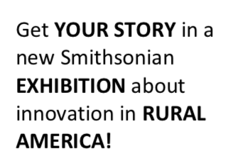 Get your story in a new Smithsonian Exhibition about innovation in Rural America!