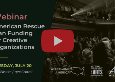 Screen grab of webinar. Text: Webinar American Rescue Plan Funding for Creative Organizations. Tuesday, July 20. Welcoming America, National Endowment for the Arts, Arts Midwest.