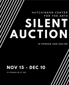 Hutchinson Center for the Arts Silent Auction in person and online. Nov 15-Dec 10. 15 Franklin St SW.